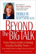 Beyond the Big Talk: Every Parent's Guide to Raising Sexually Healthy Teens from Middle School to High School and Beyond by Haffner and Tartaglione