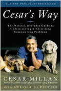Cesar's Way: The Natural, Everyday Guide to Understanding and Correcting Common Dog Problems by Cesar Millan and Melissa Jo Peltier