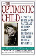 The Optimistic Child: A Proven Program to Safeguard Children From Depression and Build Lifelong Resilience by Martin Seligman